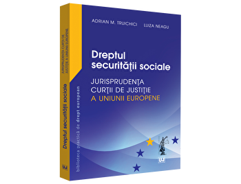 Dreptul securitatii sociale - Jurisprudenta Curtii de Justitie a Uniunii Europene si jurisprudenta nationala/Adrian M. Truichici, Luiza Neagu imagine elefant.ro