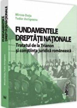 Fundamentele dreptatii nationale. Tratatul de la Trianon si constiinta juridica romaneasca/Mircea Dutu poza cate