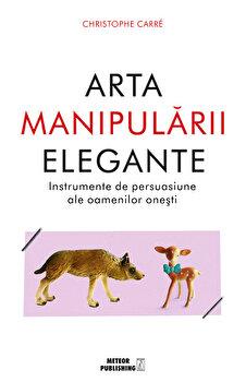 Arta manipularii elegante/Christophe Carre poza cate
