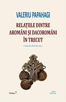 Relatiile dintre aromani si dacoromani in trecut/Valeriu Papahagi imagine elefant.ro
