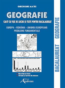 GEOGRAFIE. CAIET CU FISE DE LUCRU SI TESTE PENTRU BACALAUREAT/Gheorghe Matei