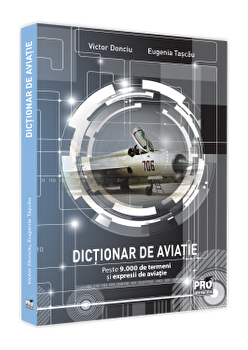 Dictionar de aviatie. Peste 9.000 de termeni si expresii de aviatie/Victor Donciu imagine elefant.ro