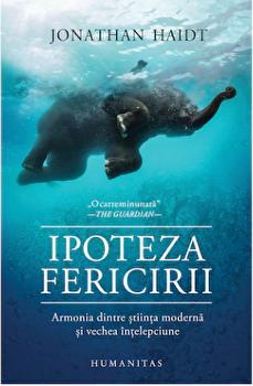 Ipoteza fericirii: Cautand realitati ale prezentului in intelepciunea trecutului/Jonathan Haidt imagine elefant.ro