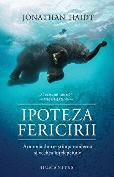 Ipoteza fericirii: Cautand realitati ale prezentului in intelepciunea trecutului/Jonathan Haidt imagine elefant.ro 2021-2022