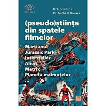Pseudo-Stiinta din spatele filmelor. Martianul, Jurassic Park, Interstellar, Alien, Matrix, Planeta maimutelor/Rick Edwards, Michael Brooks imagine elefant.ro 2021-2022