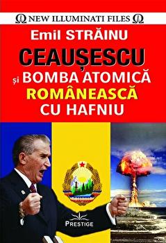Ceausescu si bomba atomica romaneasca cu hafniu/Emil Strainu