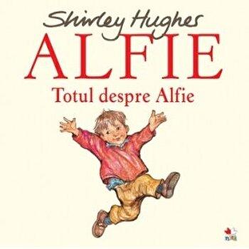Alfie. Totul despre alfie/Shirley Hughes
