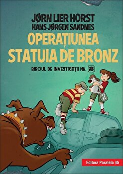 Biroul de investigatii nr. 2. Operatiunea Statuia de bronz (editie cartonata)/Jorn Lier Horst, Hans Jorgen Sandnes