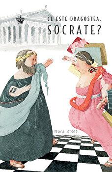 Ce este dragostea, Socrate?/Nora Kreft imagine elefant.ro 2021-2022