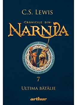 Cronicile din Narnia 7 - Ultima batalie/C.S. Lewis imagine elefant.ro 2021-2022