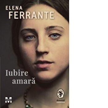 Iubire amara/Elena Ferrante imagine