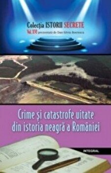 Crime si catastrofe uitate din istoria neagra a Romaniei/Dan Silviu Boerescu