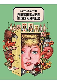 Peripetiile Alisei in tara minunilor/Lewis Carroll imagine elefant.ro 2021-2022