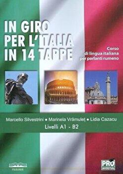 In giro per l'Italia in 14 tappe. Corso di lingua italiana per parlanti rumeno Livelli A1 - B2/Marcello Silvestrini imagine elefant.ro 2021-2022