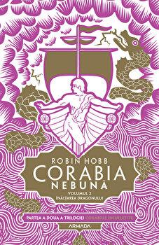 Corabia nebuna vol.2 - Ȋnaltarea dragonului (Trilogia Corabiile insufletite, partea a II-a)/Robin Hobb imagine elefant.ro