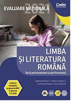 Evaluare Nationala 2021 limba si literatura romana. De la antrenament la performanta/Andreea Nistor, Ileana Popescu, Luminita Preda, Anca Serban