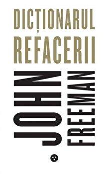 Dictionarul refacerii/John Freeman imagine elefant.ro 2021-2022