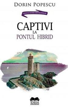 Captivi la pontul hibrid/Dorin Popescu imagine elefant.ro 2021-2022