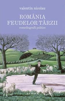 Romania feudelor tarzii. Comediografii politice/Valentin Nicolau imagine elefant 2021