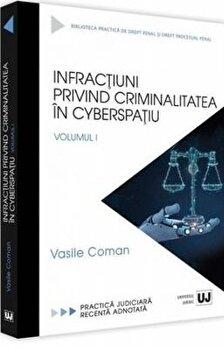 Infractiuni privind criminalitatea in cyberspatiu. Practica judiciara recenta adnotata. Vol. I/Vasile Coman imagine elefant.ro 2021-2022