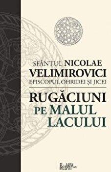 Rugaciuni pe malul lacului/Sf. Nicolae Velimirovici poza cate
