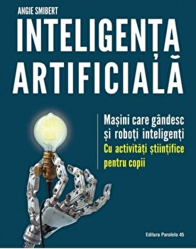 Inteligenta artificiala. Masini care gandesc si roboti inteligenti/Angie Smibert imagine elefant.ro 2021-2022