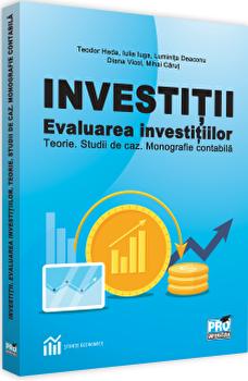 Investitii. Evaluarea investitiilor. Teorie. Studii de caz. Monografie contabila/Teodor Hada imagine elefant.ro 2021-2022