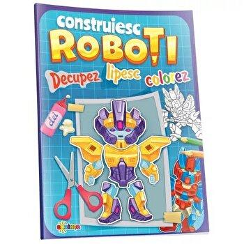 Construiesc roboti. Decupez, lipesc, colorez/***