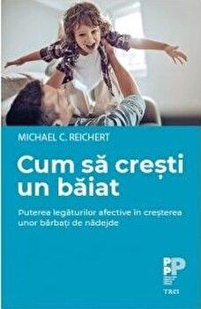 Cum sa cresti un baiat/Michael C. Reichert imagine elefant.ro 2021-2022