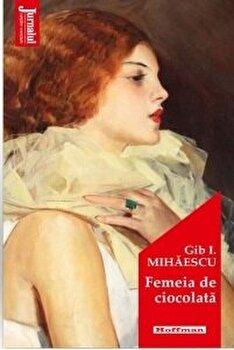 Femeia de ciocolata/Gib I. Mihaescu poza cate