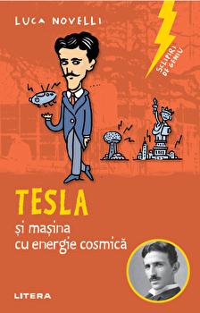 Sclipiri de geniu. Tesla si masina cu energie cosmica/Luca Novelli