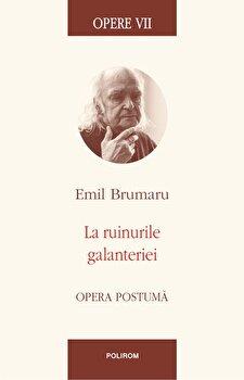 Opere VII. La ruinurile galanteriei.Opera postuma-Emil Brumaru imagine