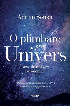 O plimbare prin Univers. Carte de relaxare astronomica/Adrian Sonka imagine elefant.ro