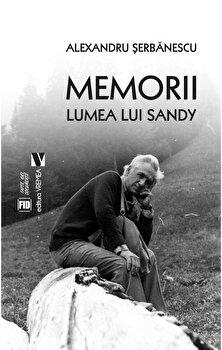 Memorii. Lumea lui Sandy/Alexandru Serbanescu imagine