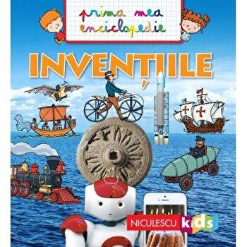Prima mea enciclopedie - Inventiile/Emmanuelle Kecir-Lepetit