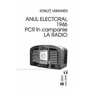 Anul electoral 1946. PCR in campanie la radio/Ionut Iamandi