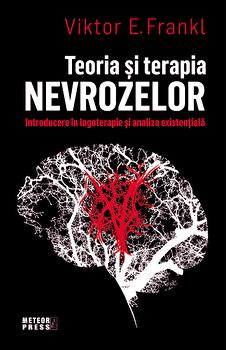 Teoria si terapia nevrozelor. Introducere in logoterapie si analiza existentiala/Viktor E.Frankl imagine elefant.ro 2021-2022