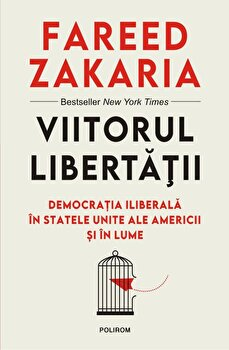 Viitorul libertatii. Democratia iliberala in Statele Unite ale Americii si in lume/Fareed Zakaria poza cate