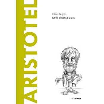 Descopera filosofia. De la potenta la act. Aristotel/P. Ruiz Trujillo imagine elefant.ro 2021-2022