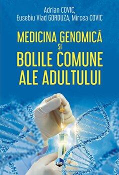 Medicina genomica si bolile comune ale adultului-Adrian Covic , Eusebiu Vlad Gorduza , Mircea Covic imagine