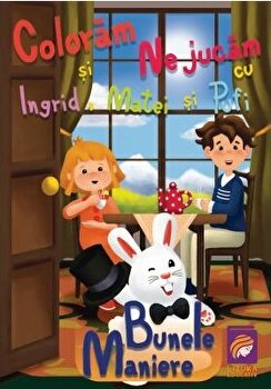 Coloram si ne jucam cu Ingrid, Matei si Pufi. (volumul 3). Bunele maniere/Ioana Cristina Vladoiu