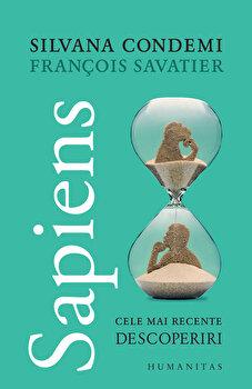 Sapiens - Cele mai recente descoperiri/Francois Savatier, Silvana Condemi imagine elefant.ro 2021-2022
