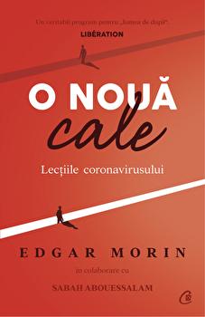 O noua cale. Lectiile coronavirusului/Edgar Morin, Sabah Abouessalam imagine elefant.ro