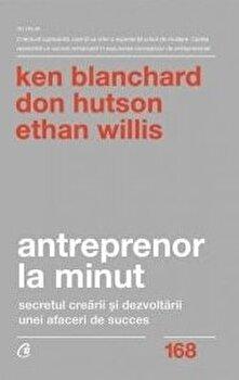 Antreprenor la minut/Ken Blanchard, Don Hutson, Ethan Willis imagine elefant.ro 2021-2022