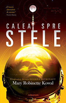 Calea spre stele. Seria Doamna astronaut/Mary Robinette Kowal
