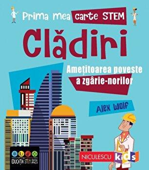Prima mea carte STEM: CLADIRI. Ametitoarea poveste a zgarie-norilor/Alex Woolf