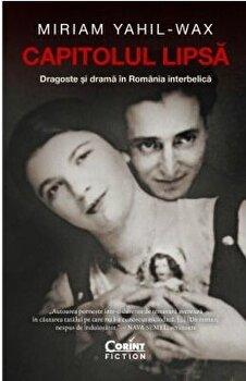 Capitolul lipsa. Dragoste si drama in Romania interbelica/Miriam yahil-wax