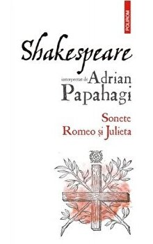 Shakespeare interpretat de Adrian Papahagi. Sonete - Romeo si Julieta/Adrian Papahagi imagine elefant.ro 2021-2022