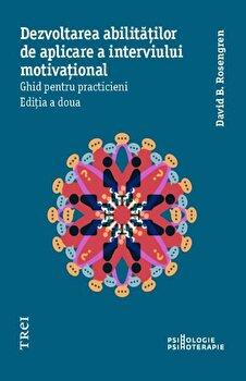 Dezvoltarea abilitatilor de aplicare a interviului motivational. Ghid pentru practicieni. Editia a doua/David B. Rosengren imagine elefant 2021