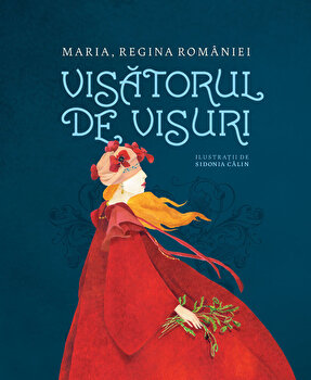 Visatorul de visuri/Maria Regina Romaniei
